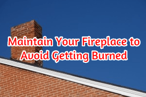 Maintain Your Fireplace to Avoid Getting Burned
